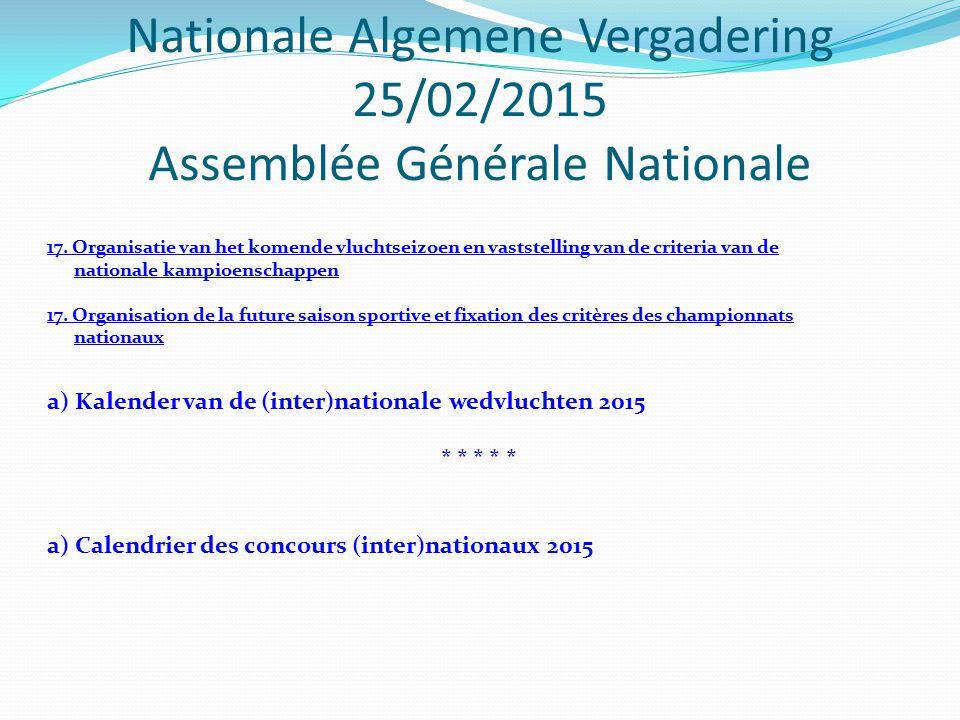Nationale Algemene Vergadering 25/02/2015 Assemblée Générale Nationale 17. Organisatie van het komende vluchtseizoen en vaststelling van de criteria v