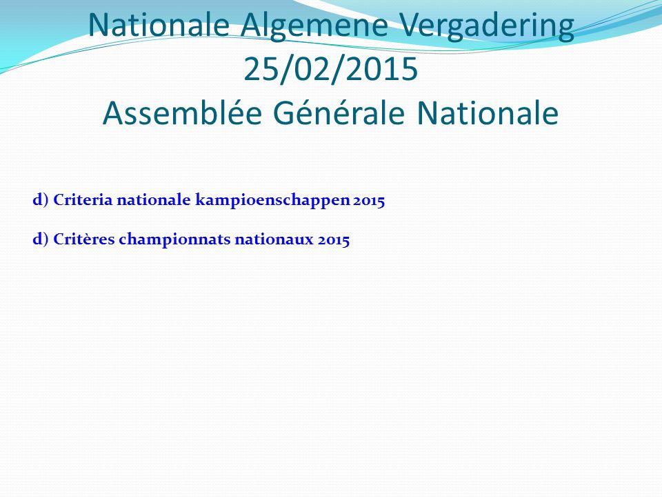 Nationale Algemene Vergadering 25/02/2015 Assemblée Générale Nationale d) Criteria nationale kampioenschappen 2015 d) Critères championnats nationaux