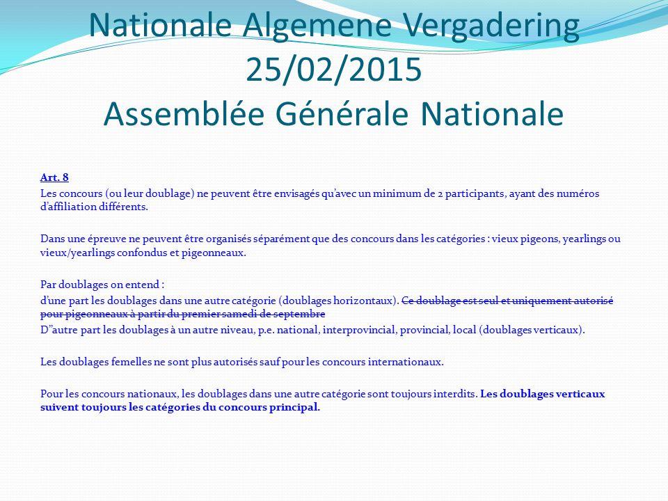 Nationale Algemene Vergadering 25/02/2015 Assemblée Générale Nationale Les pigeons doivent obligatoirement être engagés dans leur catégorie (vieux, yearlings, vieux/yearlings, pigeonneaux) en fonction de leur bague matricule.