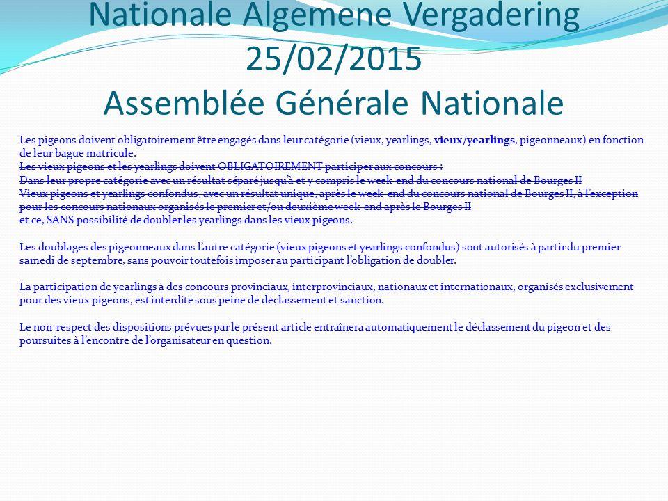Nationale Algemene Vergadering 25/02/2015 Assemblée Générale Nationale Les pigeons doivent obligatoirement être engagés dans leur catégorie (vieux, ye