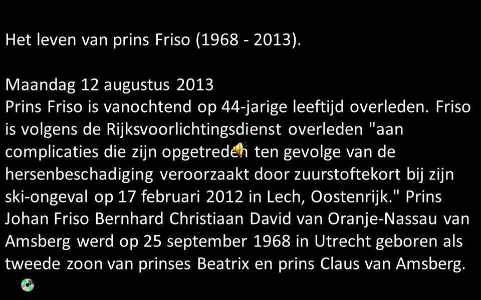 Het leven van prins Friso (1968 - 2013).