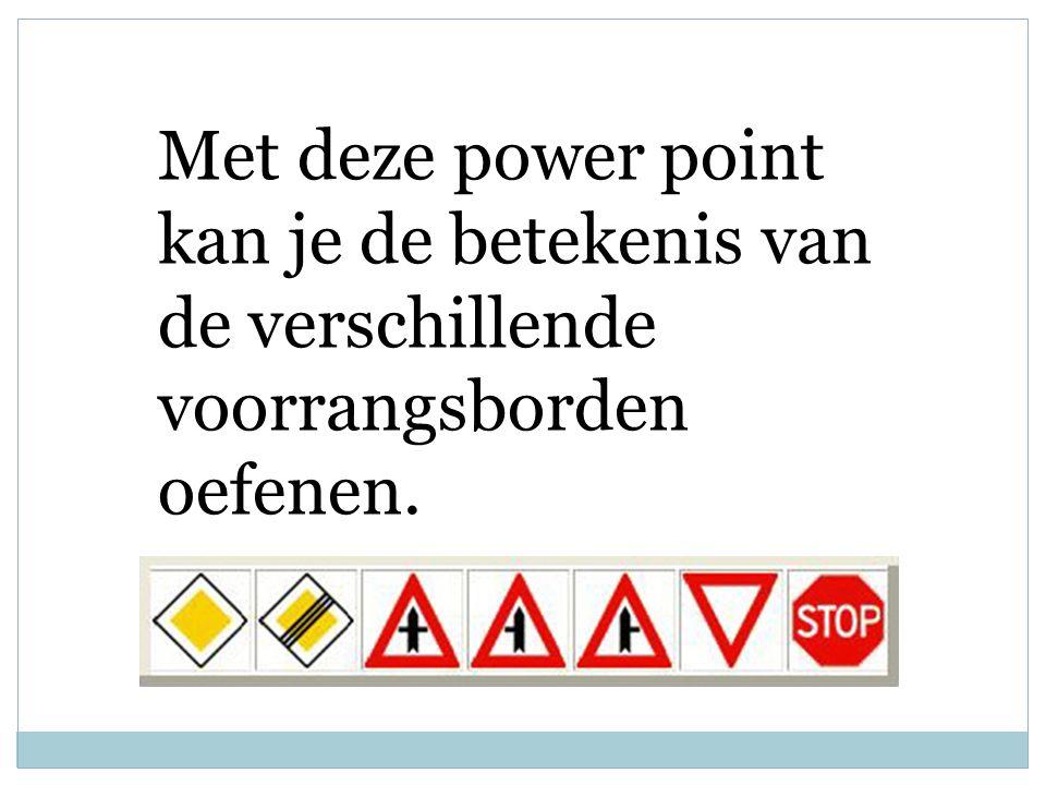 Met deze power point kan je de betekenis van de verschillende voorrangsborden oefenen.