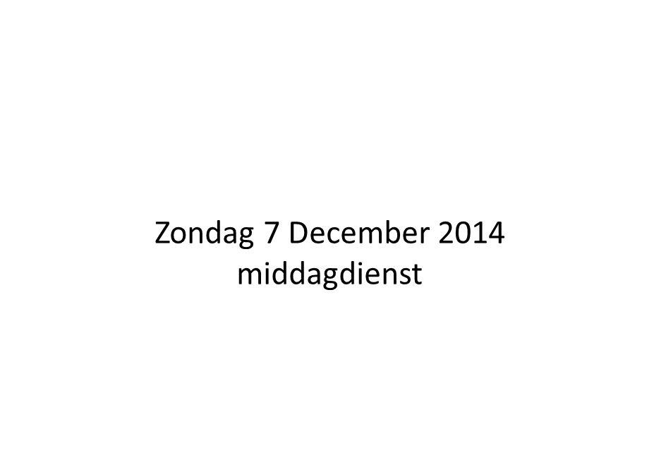 Zondag 7 December 2014 middagdienst