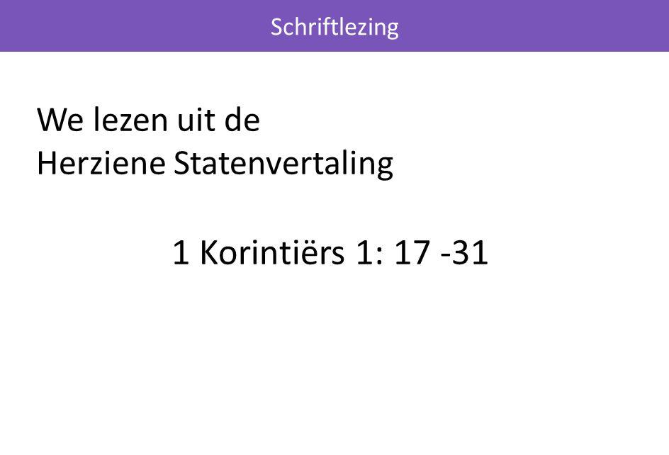 We lezen uit de Herziene Statenvertaling 1 Korintiërs 1: 17 -31 Schriftlezing