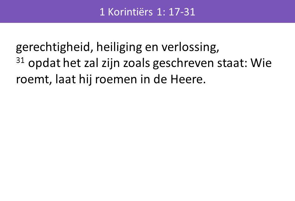 gerechtigheid, heiliging en verlossing, 31 opdat het zal zijn zoals geschreven staat: Wie roemt, laat hij roemen in de Heere.