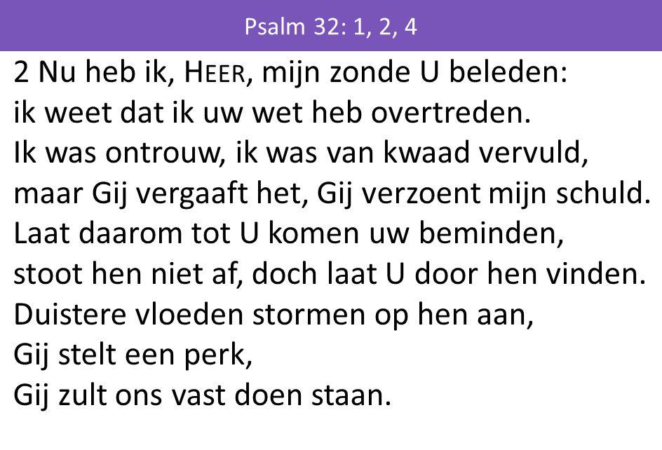 2 Nu heb ik, H EER, mijn zonde U beleden: ik weet dat ik uw wet heb overtreden.