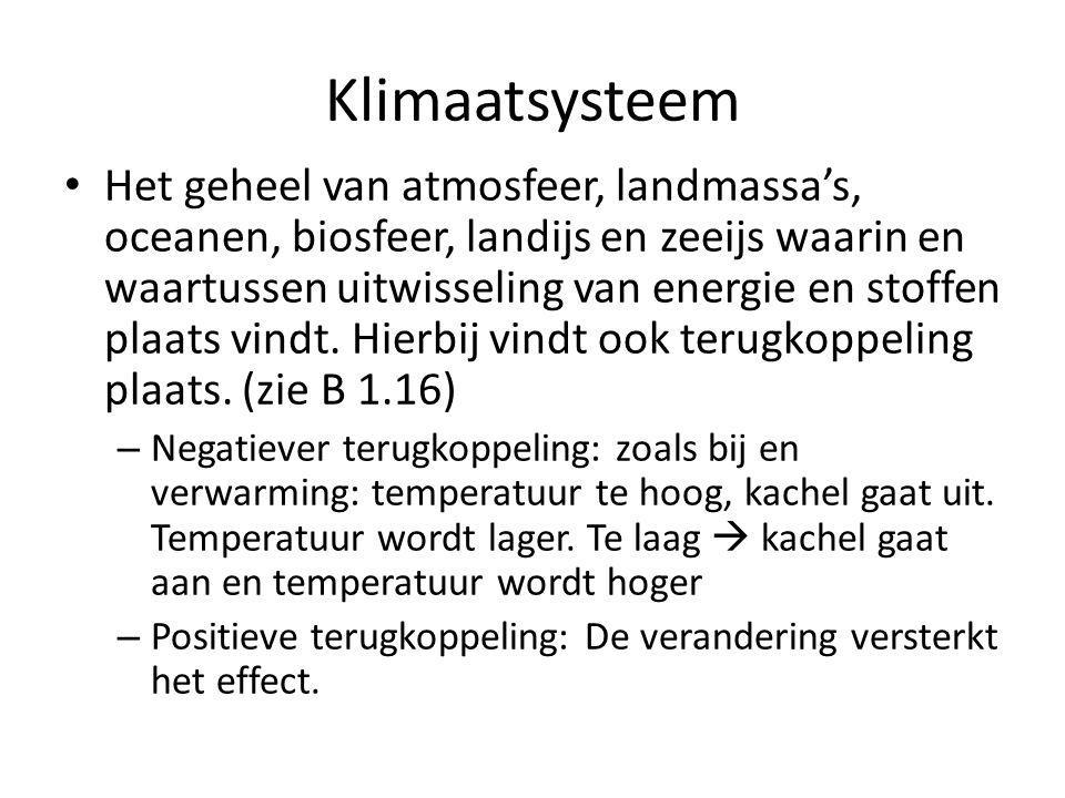 Klimaatsysteem Het geheel van atmosfeer, landmassa's, oceanen, biosfeer, landijs en zeeijs waarin en waartussen uitwisseling van energie en stoffen pl