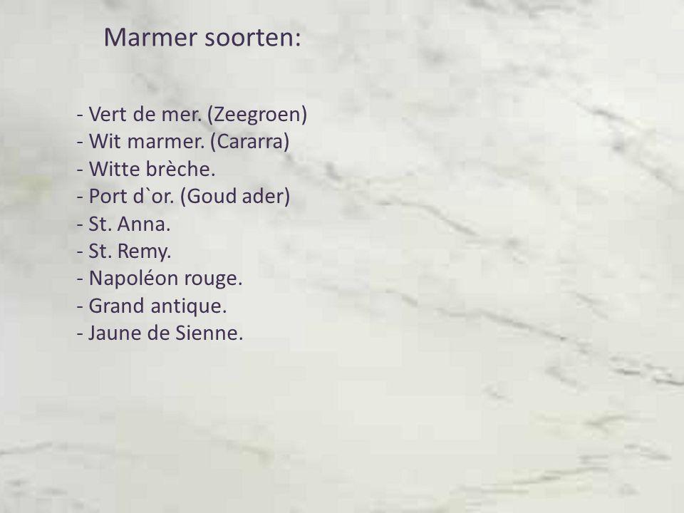 Marmer soorten: - Vert de mer.(Zeegroen) - Wit marmer.