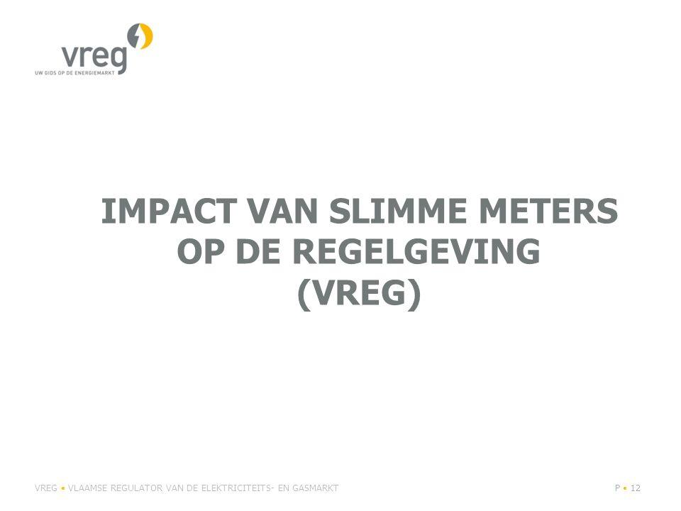 IMPACT VAN SLIMME METERS OP DE REGELGEVING (VREG) VREG VLAAMSE REGULATOR VAN DE ELEKTRICITEITS- EN GASMARKTP 12