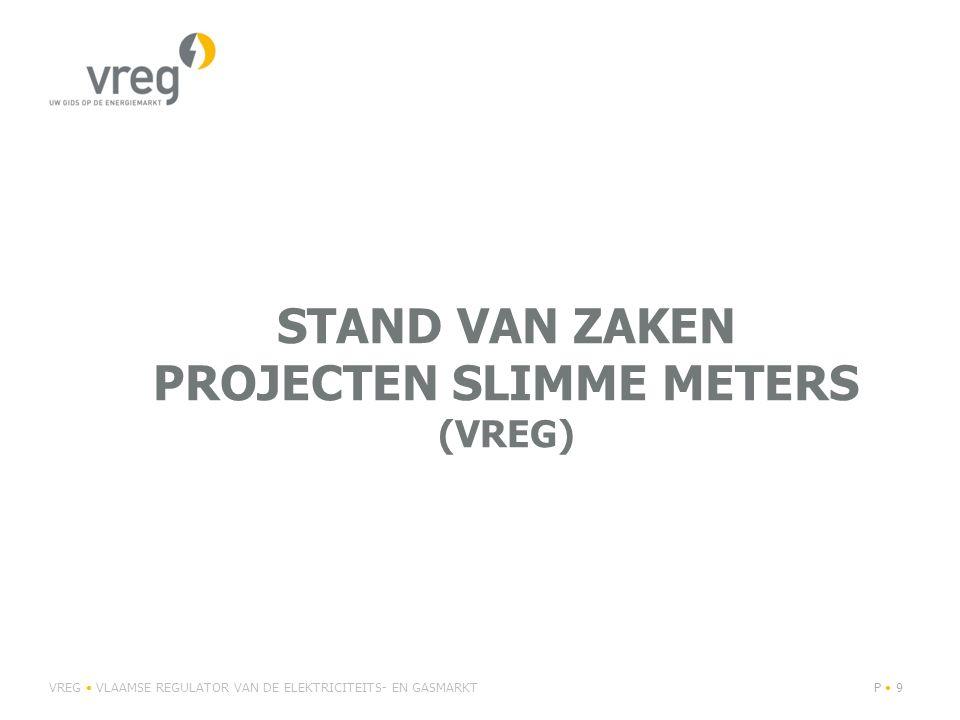 STAND VAN ZAKEN PROJECTEN SLIMME METERS (VREG) VREG VLAAMSE REGULATOR VAN DE ELEKTRICITEITS- EN GASMARKTP 9