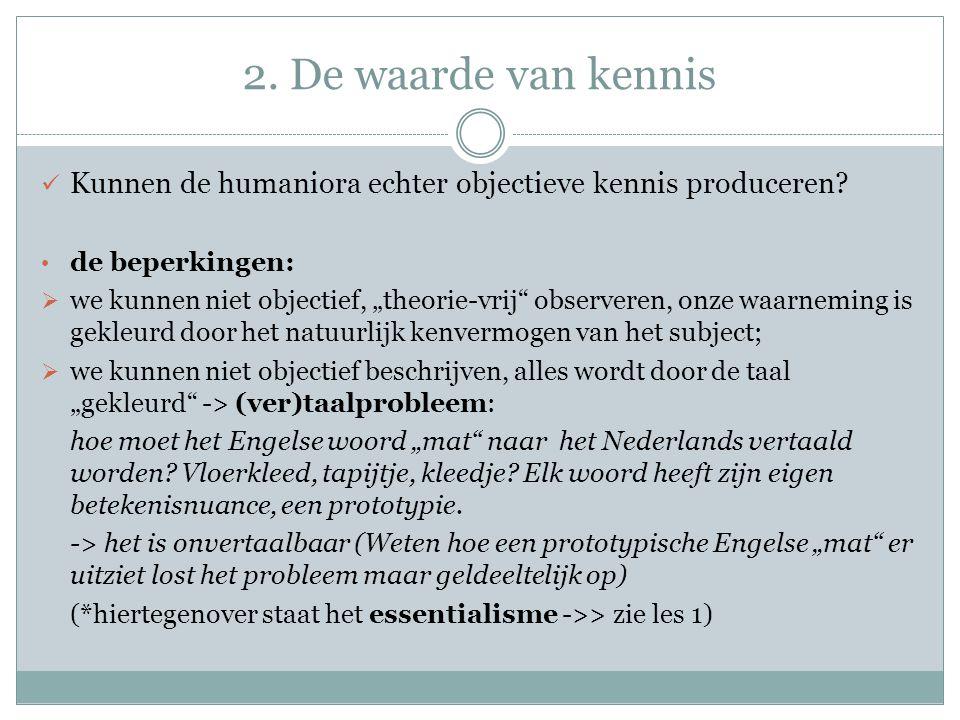 2.De waarde van kennis Kunnen de humaniora echter objectieve kennis produceren.