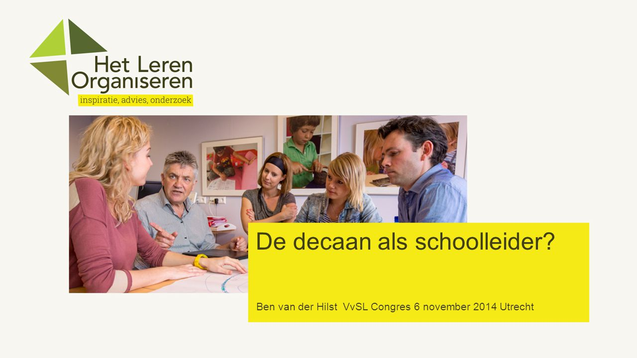 Ben van der Hilst VvSL Congres 6 november 2014 Utrecht De decaan als schoolleider?
