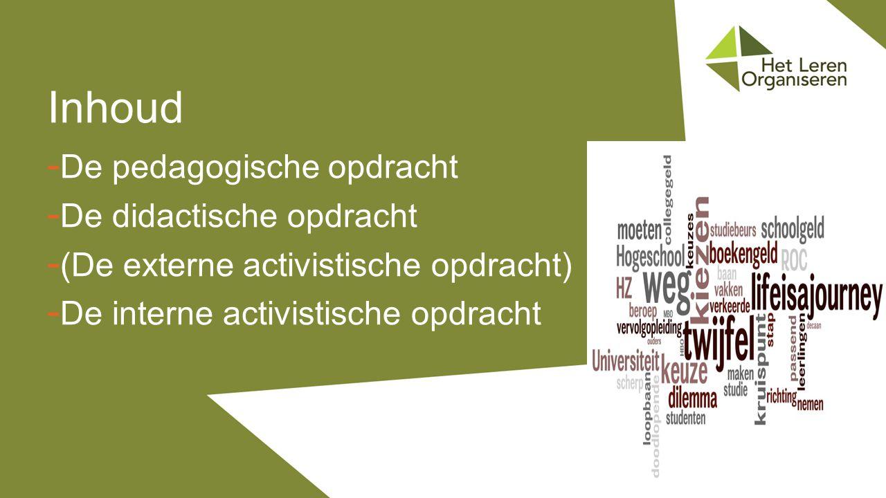 - De pedagogische opdracht - De didactische opdracht - (De externe activistische opdracht) - De interne activistische opdracht Inhoud