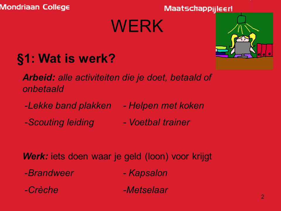 3 WERK §1: Wat is werk.Waarom werken mensen.