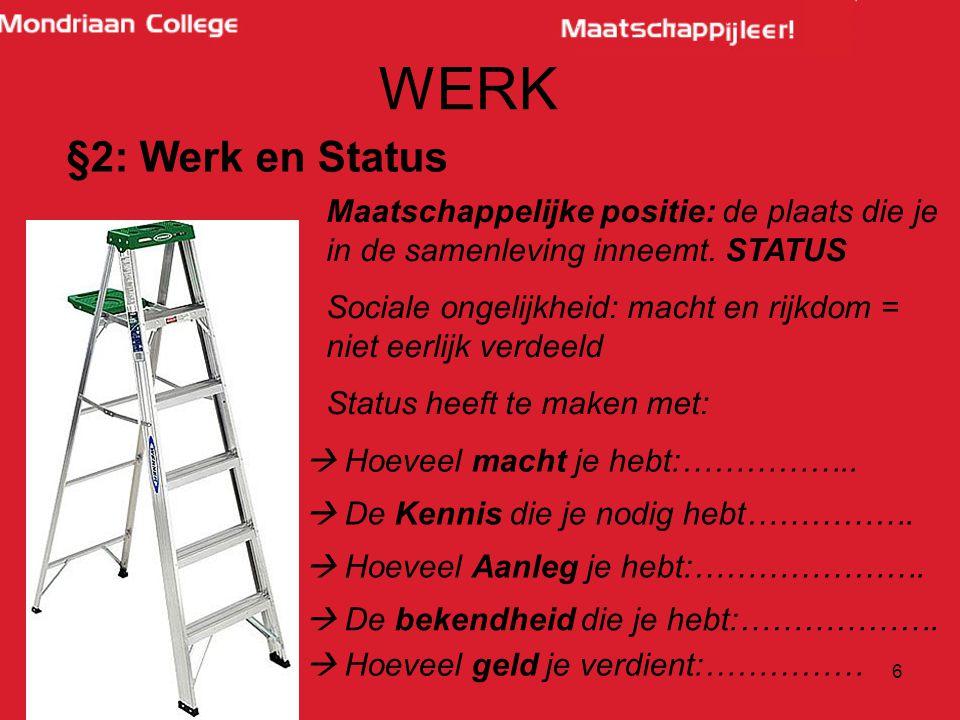 6 WERK §2: Werk en Status Maatschappelijke positie: de plaats die je in de samenleving inneemt.