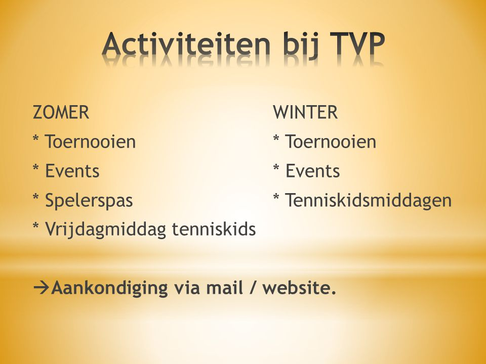 ZOMERWINTER* Toernooien* Events * Spelerspas* Tenniskidsmiddagen * Vrijdagmiddag tenniskids  Aankondiging via mail / website.