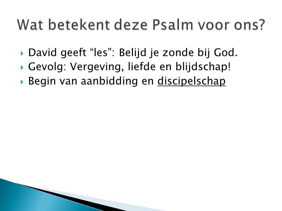 """ David geeft """"les"""": Belijd je zonde bij God.  Gevolg: Vergeving, liefde en blijdschap!  Begin van aanbidding en discipelschap"""