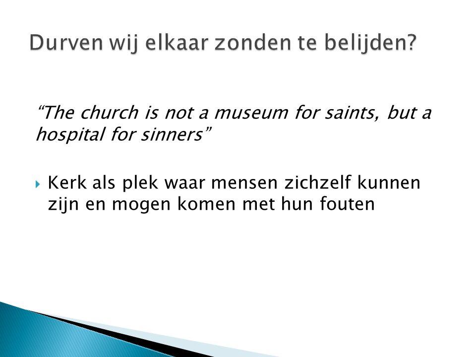 """""""The church is not a museum for saints, but a hospital for sinners""""  Kerk als plek waar mensen zichzelf kunnen zijn en mogen komen met hun fouten"""