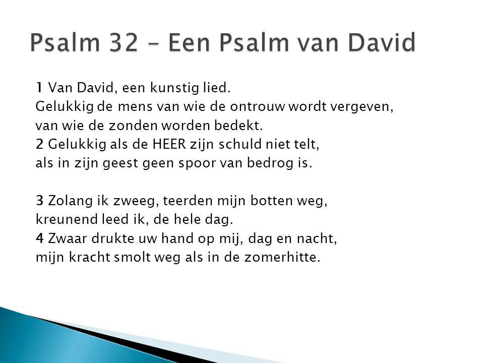 1 Van David, een kunstig lied. Gelukkig de mens van wie de ontrouw wordt vergeven, van wie de zonden worden bedekt. 2 Gelukkig als de HEER zijn schuld