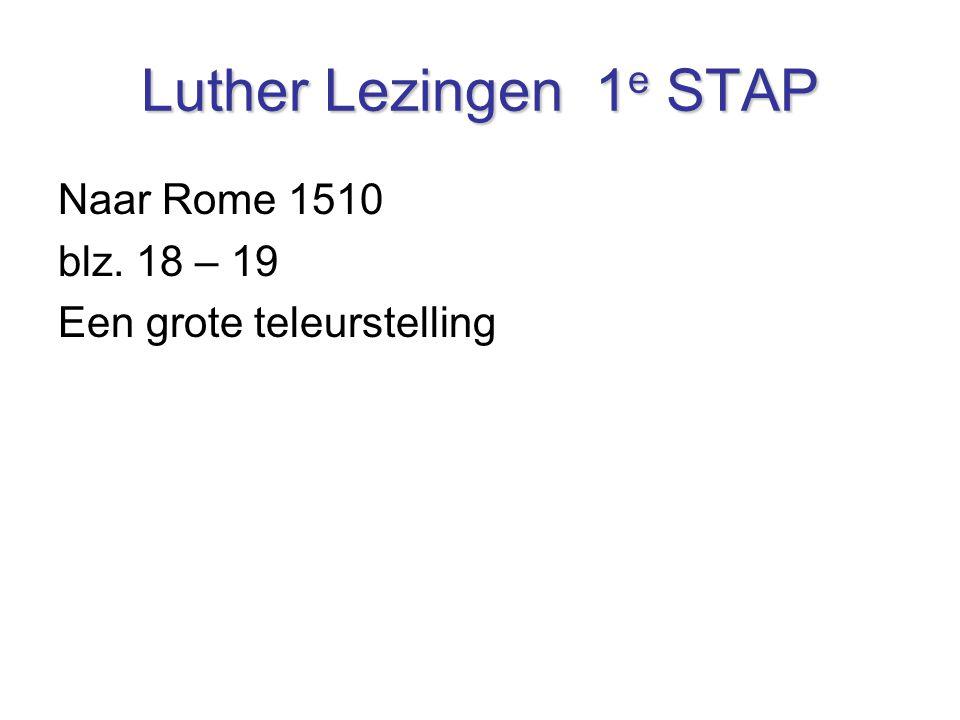 Luther Lezingen 1 e STAP Naar Rome 1510 blz. 18 – 19 Een grote teleurstelling
