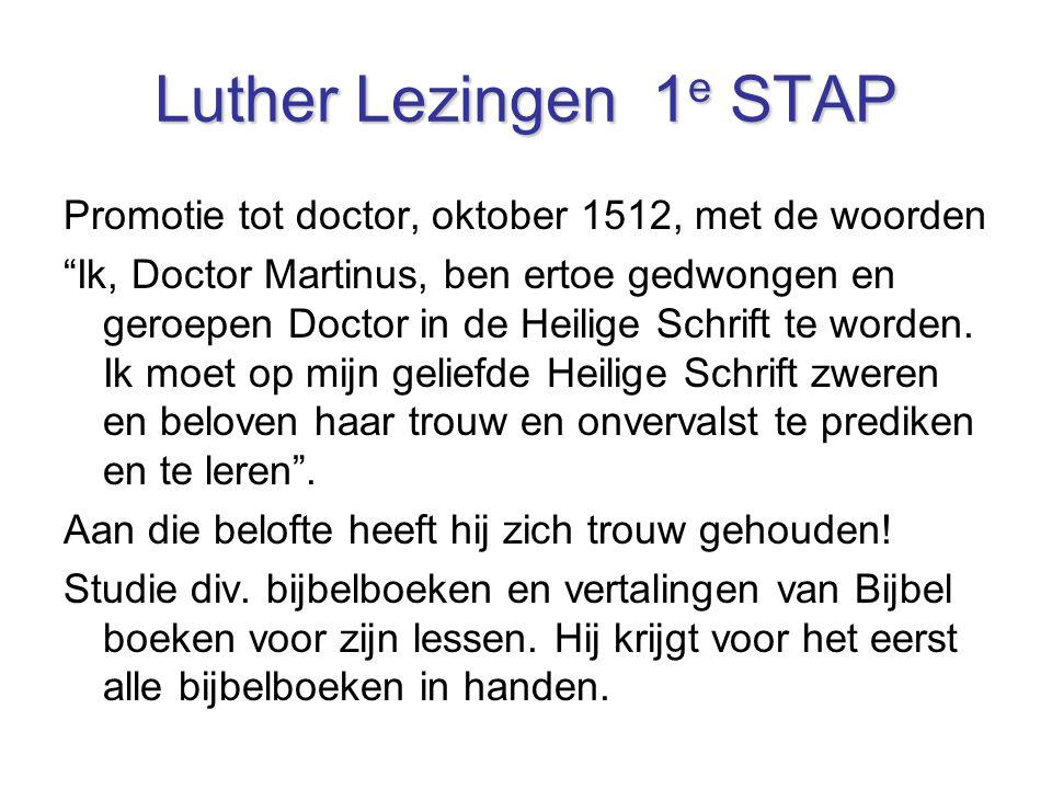 """Luther Lezingen 1 e STAP Promotie tot doctor, oktober 1512, met de woorden """"Ik, Doctor Martinus, ben ertoe gedwongen en geroepen Doctor in de Heilige"""