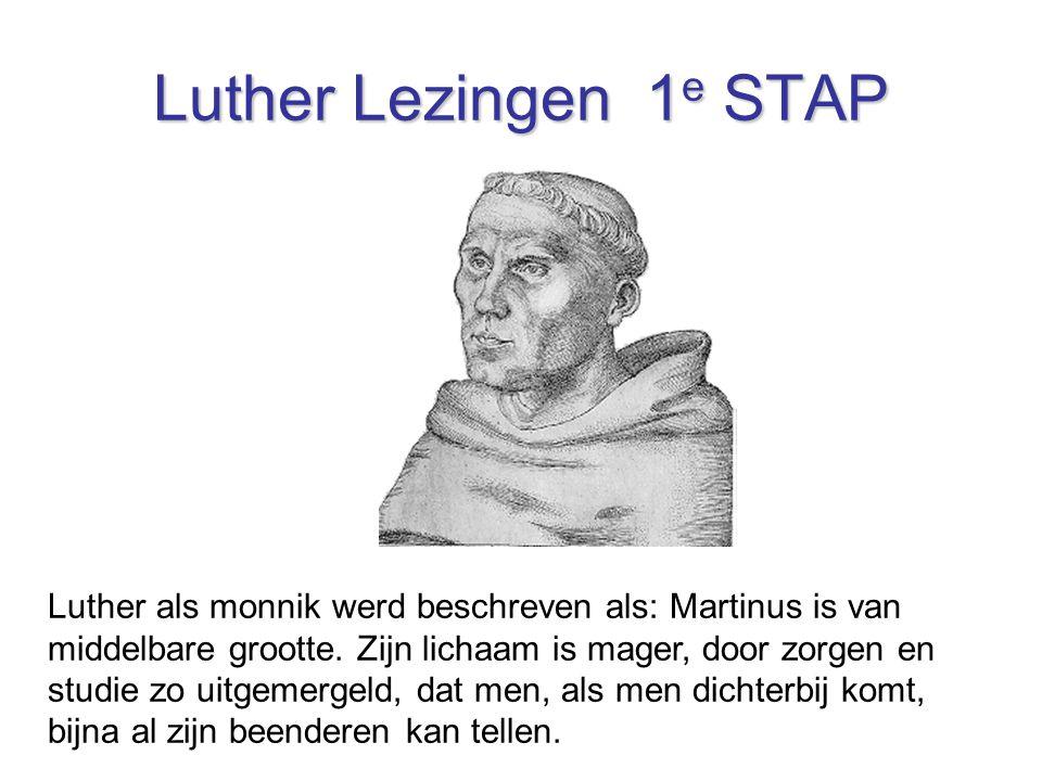 Luther Lezingen 1 e STAP Luther als monnik werd beschreven als: Martinus is van middelbare grootte. Zijn lichaam is mager, door zorgen en studie zo ui