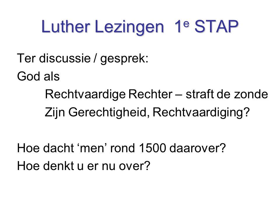 Luther Lezingen 1 e STAP Ter discussie / gesprek: God als Rechtvaardige Rechter – straft de zonde Zijn Gerechtigheid, Rechtvaardiging? Hoe dacht 'men'