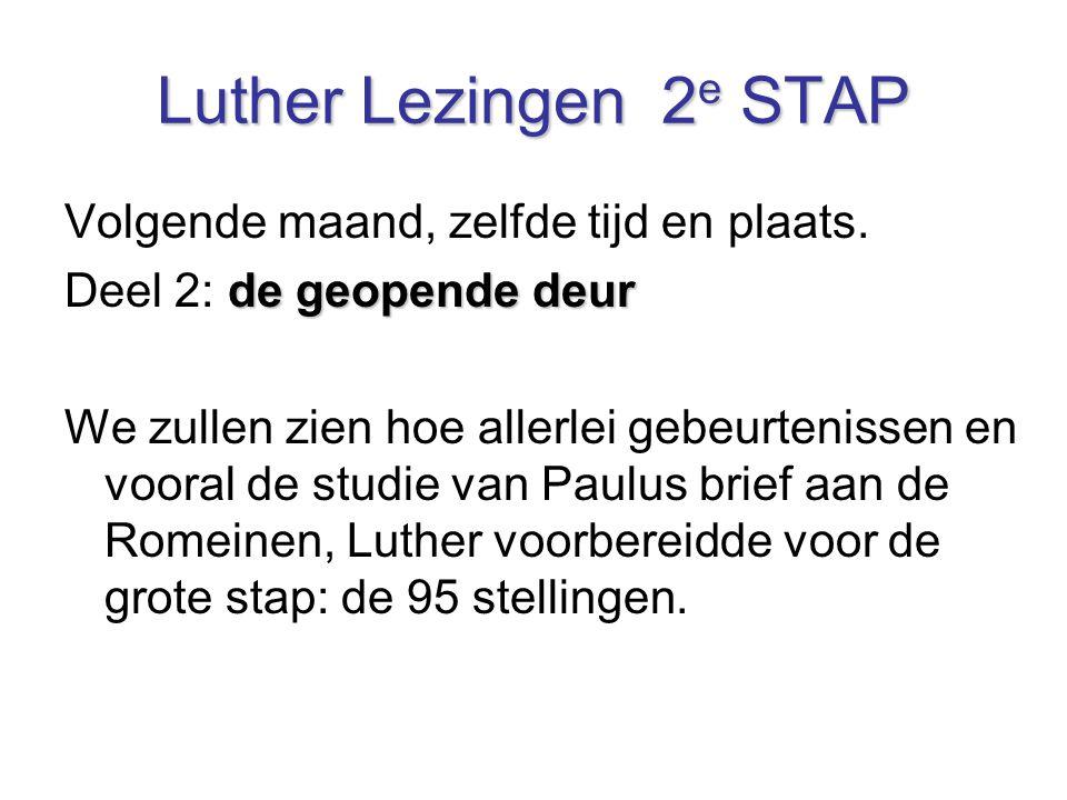 Luther Lezingen 2 e STAP Volgende maand, zelfde tijd en plaats. de geopende deur Deel 2: de geopende deur We zullen zien hoe allerlei gebeurtenissen e
