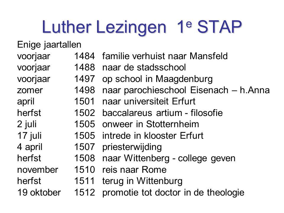 Luther Lezingen 1 e STAP Enige jaartallen voorjaar1484 familie verhuist naar Mansfeld voorjaar 1488 naar de stadsschool voorjaar 1497 op school in Maa
