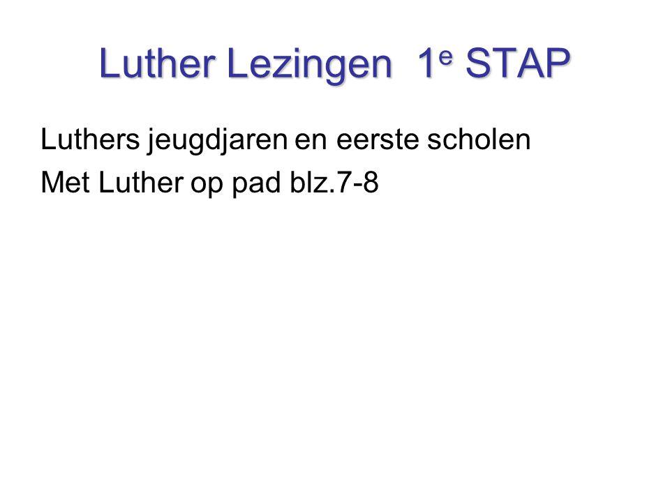 Luther Lezingen 1 e STAP Luthers jeugdjaren en eerste scholen Met Luther op pad blz.7-8