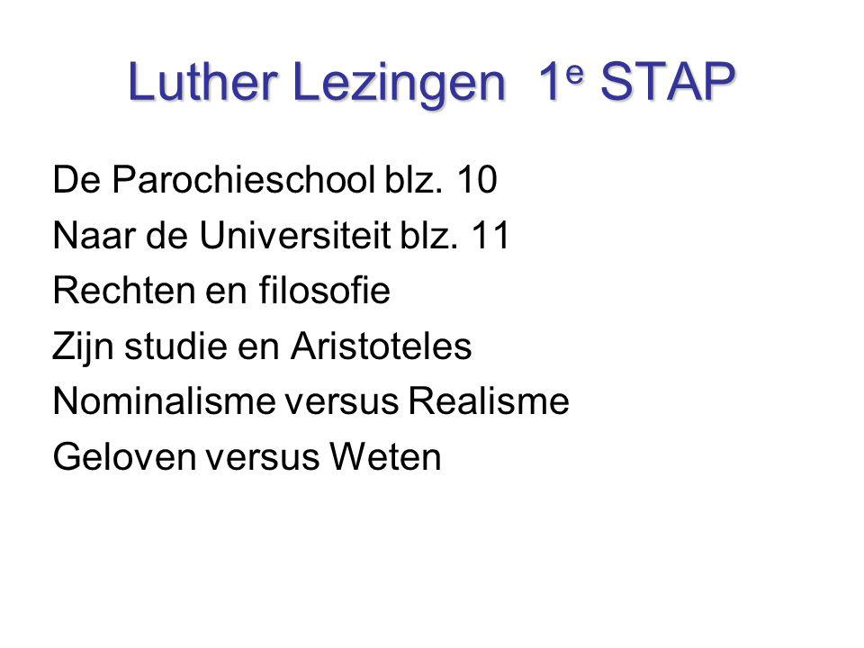 Luther Lezingen 1 e STAP De Parochieschool blz. 10 Naar de Universiteit blz. 11 Rechten en filosofie Zijn studie en Aristoteles Nominalisme versus Rea