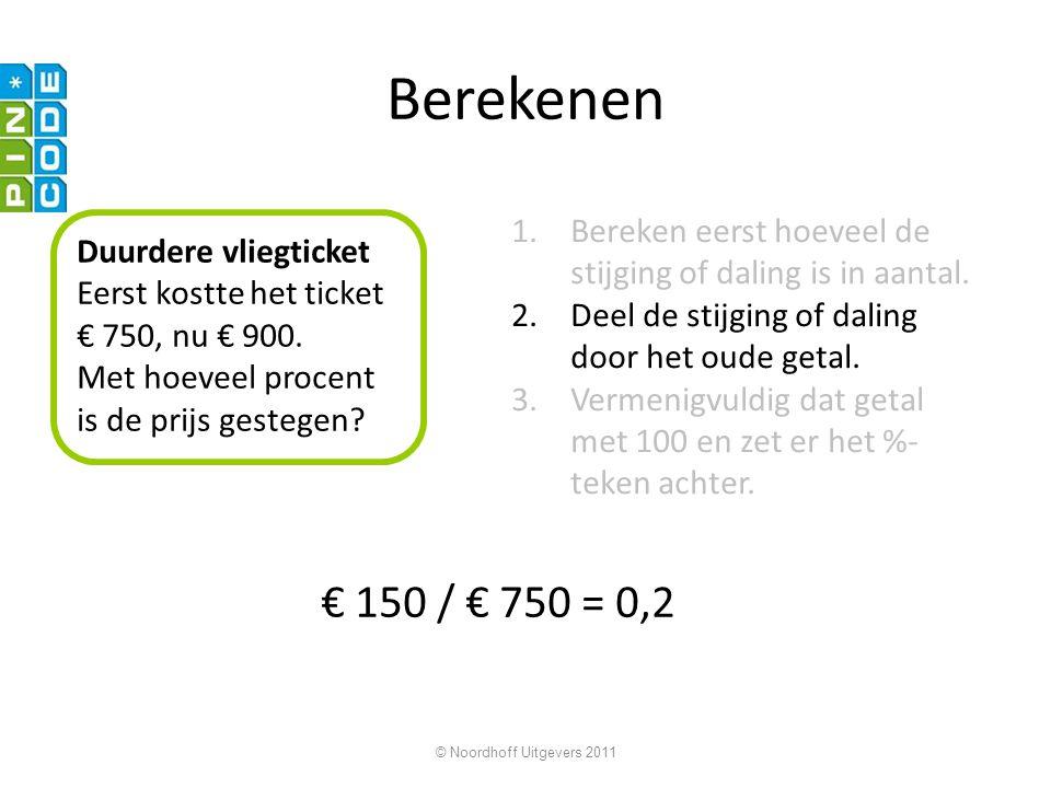 © Noordhoff Uitgevers 2011 Berekenen Duurdere vliegticket Eerst kostte het ticket € 750, nu € 900.