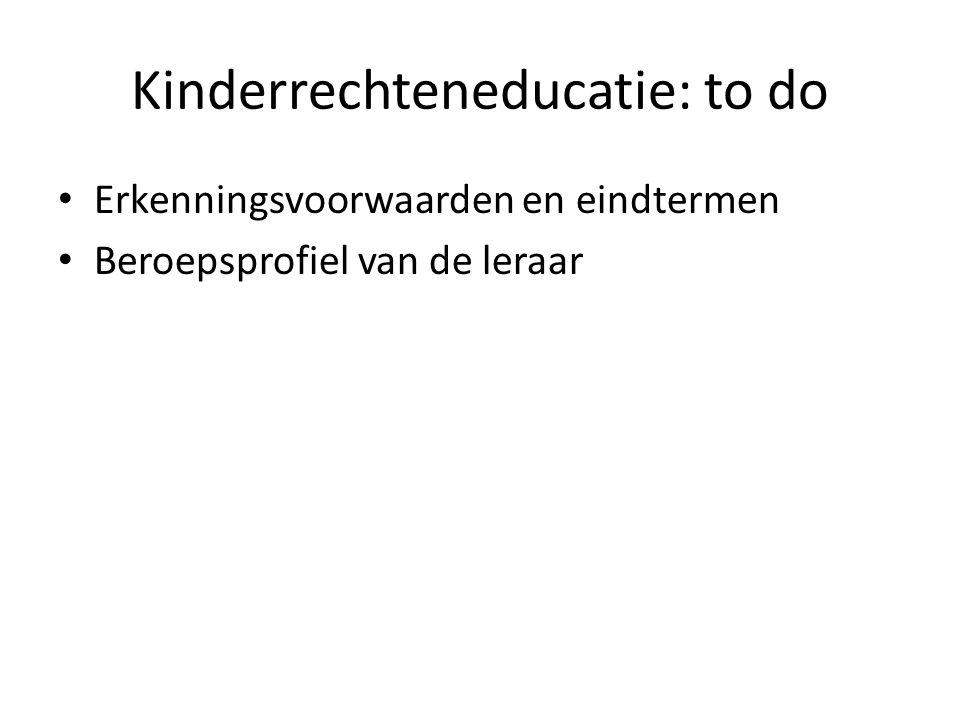 Kinderrechteneducatie: to do Erkenningsvoorwaarden en eindtermen Beroepsprofiel van de leraar