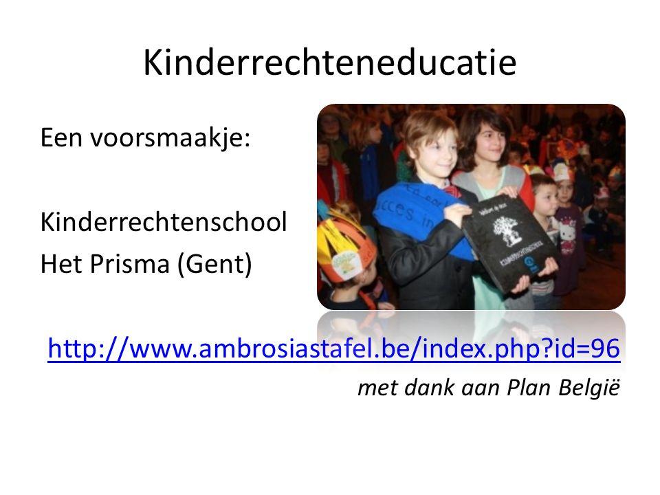 Kinderrechteneducatie Een voorsmaakje: Kinderrechtenschool Het Prisma (Gent) http://www.ambrosiastafel.be/index.php?id=96 met dank aan Plan België