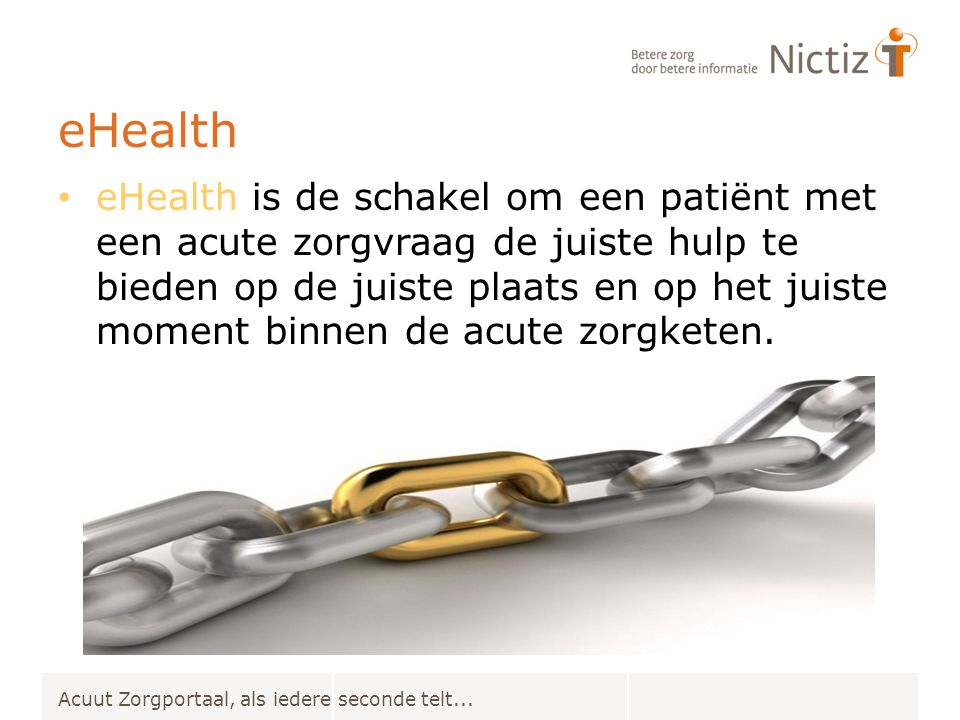 eHealth eHealth is de schakel om een patiënt met een acute zorgvraag de juiste hulp te bieden op de juiste plaats en op het juiste moment binnen de ac