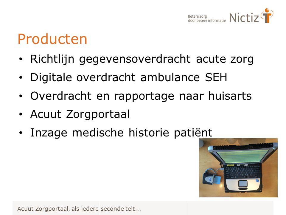 Producten Richtlijn gegevensoverdracht acute zorg Digitale overdracht ambulance SEH Overdracht en rapportage naar huisarts Acuut Zorgportaal Inzage medische historie patiënt Acuut Zorgportaal, als iedere seconde telt...