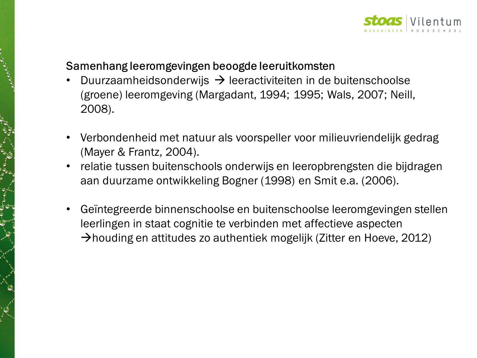 Samenhang leeromgevingen beoogde leeruitkomsten Duurzaamheidsonderwijs  leeractiviteiten in de buitenschoolse (groene) leeromgeving (Margadant, 1994; 1995; Wals, 2007; Neill, 2008).