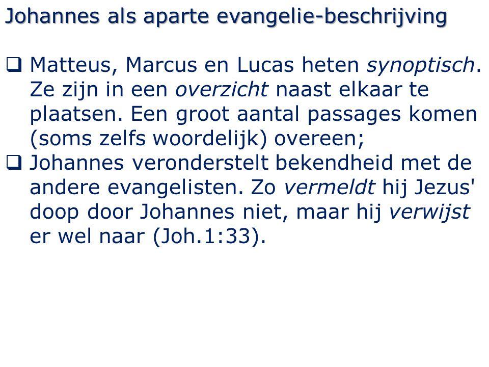 Johannes als aparte evangelie-beschrijving  Matteus, Marcus en Lucas heten synoptisch. Ze zijn in een overzicht naast elkaar te plaatsen. Een groot a