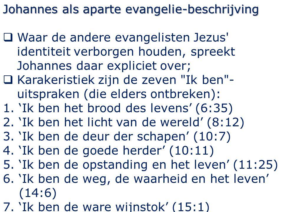 Johannes als aparte evangelie-beschrijving  Waar de andere evangelisten Jezus' identiteit verborgen houden, spreekt Johannes daar expliciet over;  K