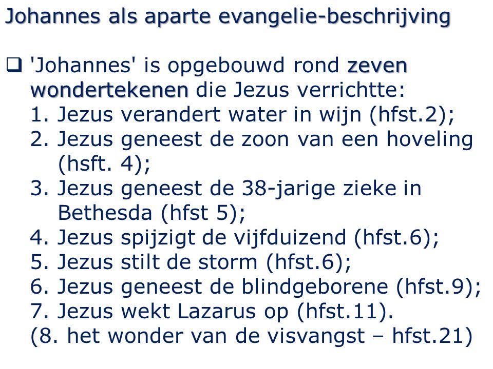 Johannes als aparte evangelie-beschrijving zeven wondertekenen  'Johannes' is opgebouwd rond zeven wondertekenen die Jezus verrichtte: 1.Jezus verand