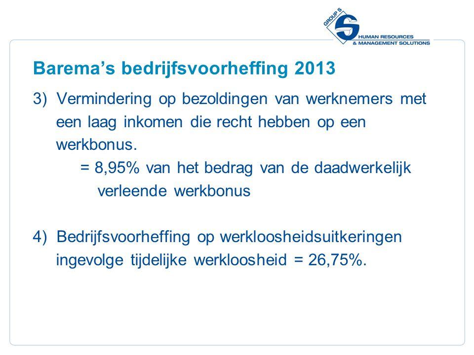 10 Barema's bedrijfsvoorheffing 2013 3)Vermindering op bezoldingen van werknemers met een laag inkomen die recht hebben op een werkbonus. = 8,95% van