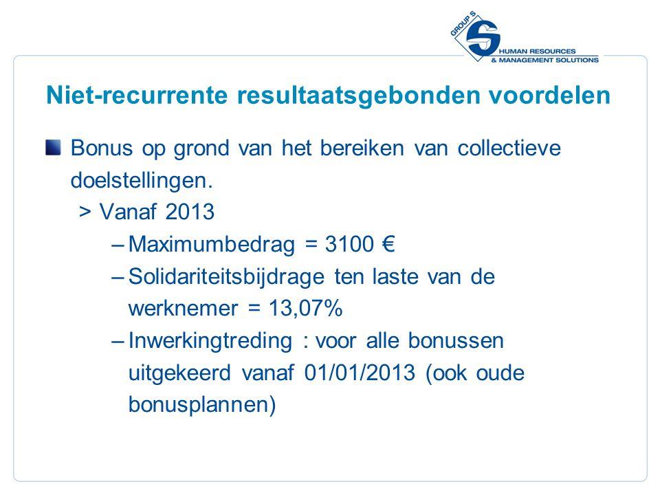 11 Niet-recurrente resultaatsgebonden voordelen Bonus op grond van het bereiken van collectieve doelstellingen.  Vanaf 2013 –Maximumbedrag = 3100 € –