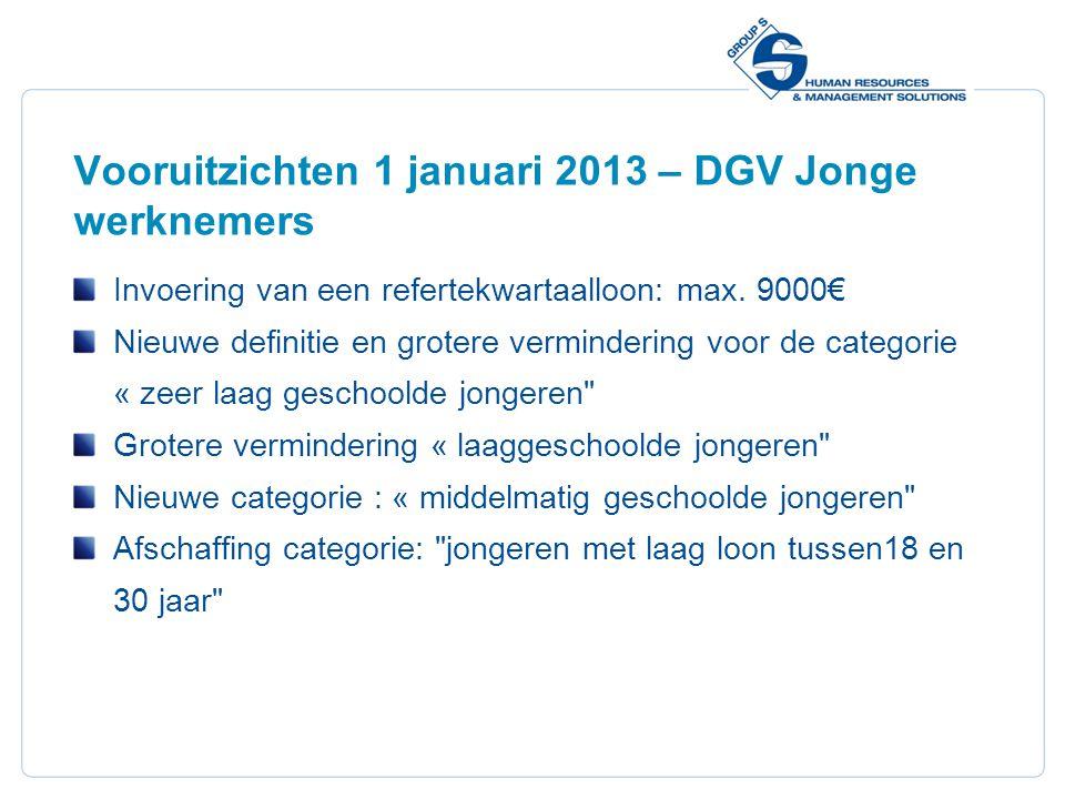12 Vooruitzichten 1 januari 2013 – DGV Jonge werknemers Invoering van een refertekwartaalloon: max. 9000€ Nieuwe definitie en grotere vermindering voo