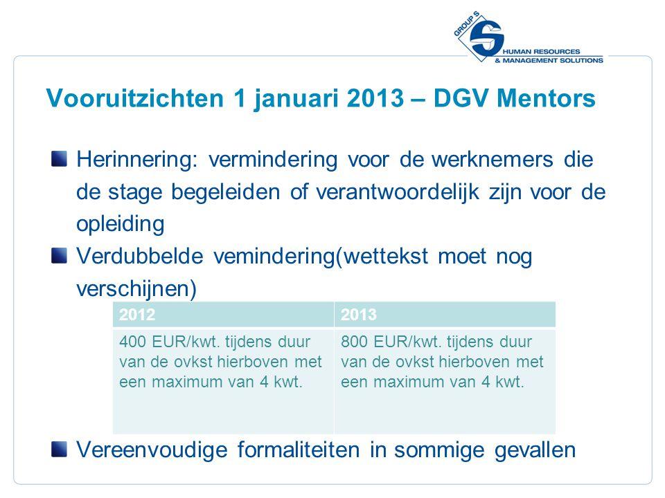 15 Vooruitzichten 1 januari 2013 – DGV Mentors Herinnering: vermindering voor de werknemers die de stage begeleiden of verantwoordelijk zijn voor de o