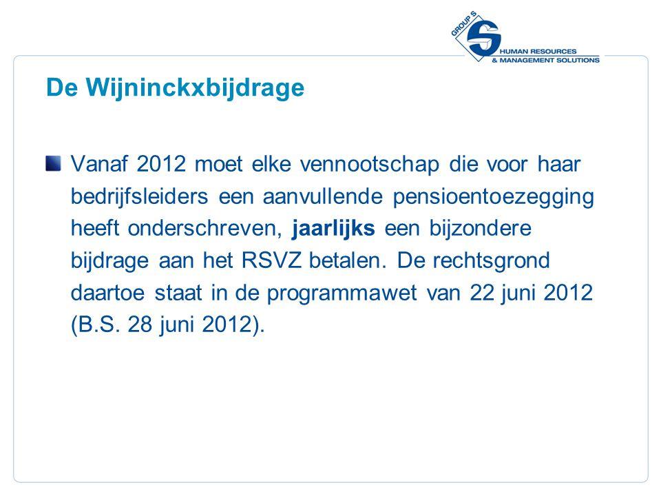 16 De Wijninckxbijdrage Vanaf 2012 moet elke vennootschap die voor haar bedrijfsleiders een aanvullende pensioentoezegging heeft onderschreven, jaarlijks een bijzondere bijdrage aan het RSVZ betalen.