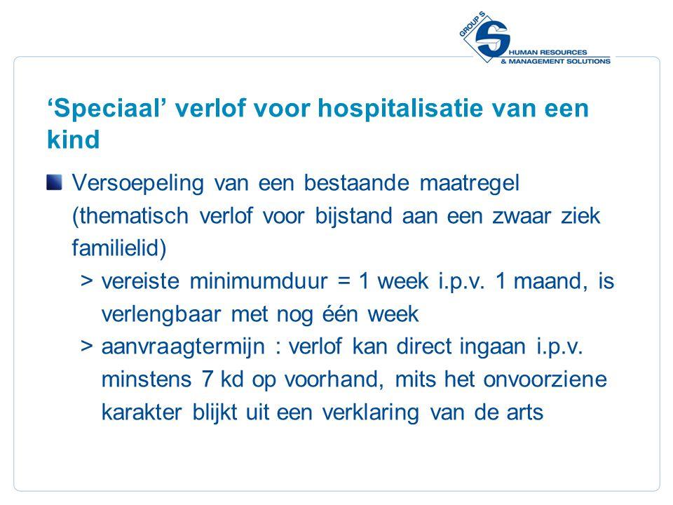 18 'Speciaal' verlof voor hospitalisatie van een kind Versoepeling van een bestaande maatregel (thematisch verlof voor bijstand aan een zwaar ziek familielid)  vereiste minimumduur = 1 week i.p.v.