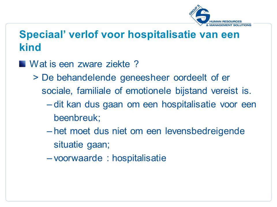 19 Speciaal' verlof voor hospitalisatie van een kind Wat is een zware ziekte .