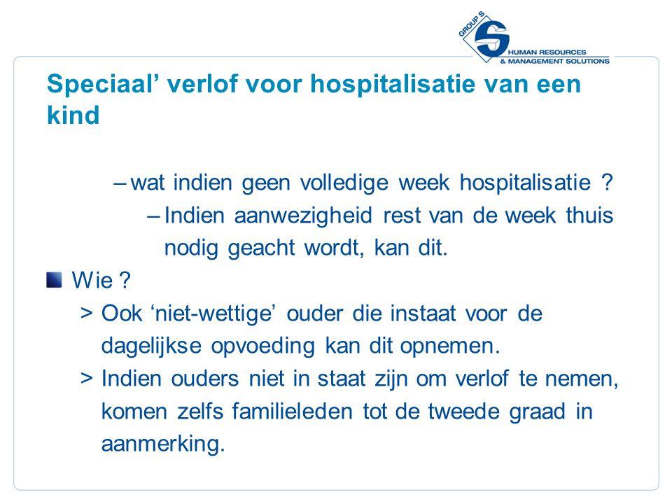 20 Speciaal' verlof voor hospitalisatie van een kind –wat indien geen volledige week hospitalisatie .