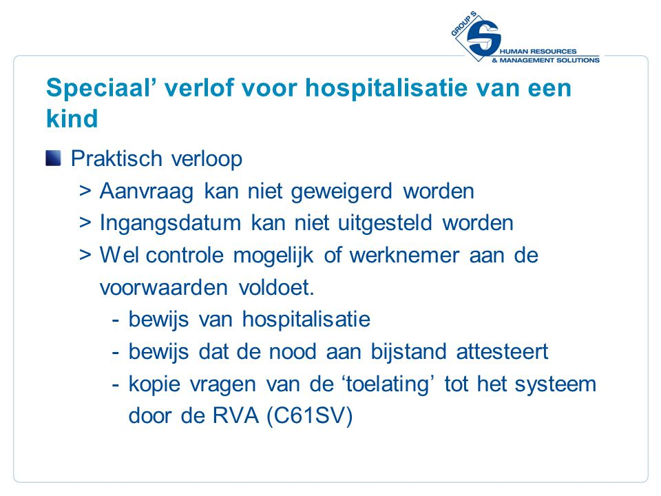 22 Speciaal' verlof voor hospitalisatie van een kind Praktisch verloop  Aanvraag kan niet geweigerd worden  Ingangsdatum kan niet uitgesteld worden  Wel controle mogelijk of werknemer aan de voorwaarden voldoet.