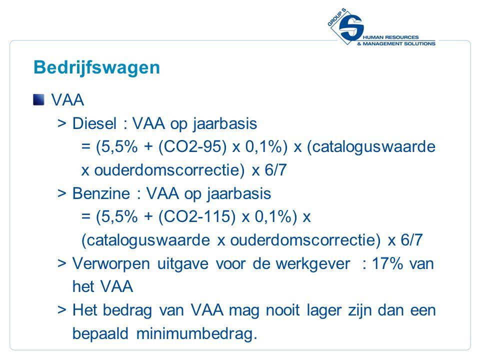 24 Bedrijfswagen VAA  Diesel : VAA op jaarbasis = (5,5% + (CO2-95) x 0,1%) x (cataloguswaarde x ouderdomscorrectie) x 6/7  Benzine : VAA op jaarbasis = (5,5% + (CO2-115) x 0,1%) x (cataloguswaarde x ouderdomscorrectie) x 6/7  Verworpen uitgave voor de werkgever : 17% van het VAA  Het bedrag van VAA mag nooit lager zijn dan een bepaald minimumbedrag.